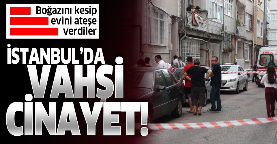 İstanbul Fatih'te kan donduran olay! Çinli kadının boğazını kesip evini ateşe verdiler