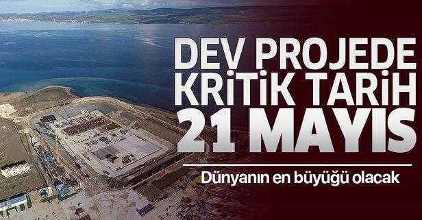 Dev proje için kritik tarih 21 Mayıs