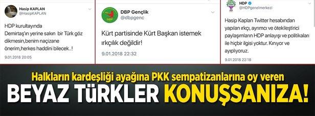 Halkların kardeşliği ayağına PKK sempatizanlarına oy veren 'Beyaz Türkler' konuşsanıza!