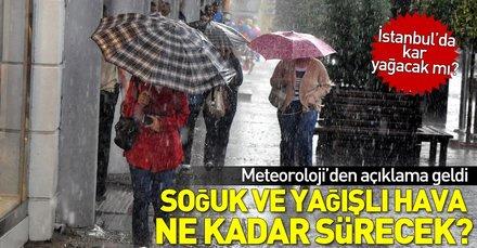 İstanbul'da kar yağacak mı? Soğuk ve yağışlı hava ne kadar sürecek? Meteoroloji'den açıklama geldi