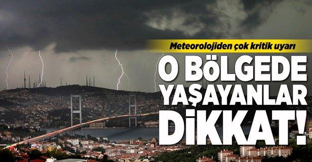 Meteorolojiden kritik uyarı! O bölgede yaşayanlar dikkat