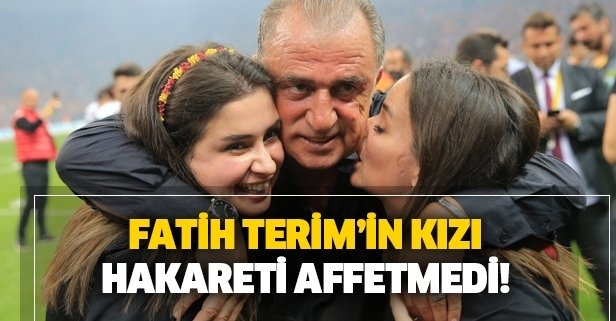 Fatih Terim'in kızı hakareti affetmedi!