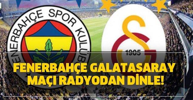 Fenerbahçe Galatasaray maçı radyodan dinle