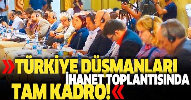 Türkiye düşmanları ihanet toplantısında tam kadro!