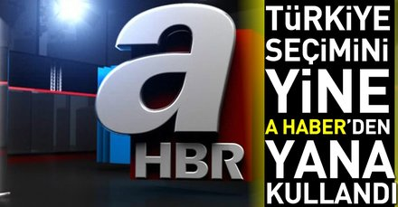 Türkiye seçimini yine A Haber'den yana kullandı