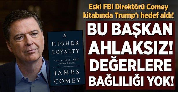 Comey: Bu Başkan ahlaksız!
