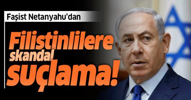 Netanyahu'dan skandal suçlama!