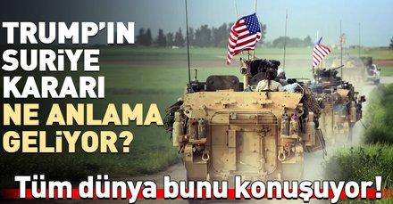ABD'nin Suriye'den çekilme açıklaması ne anlama geliyor?