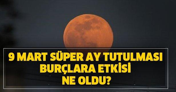 9 Mart Süper ay tutulması burçlara etkisi ne oldu?