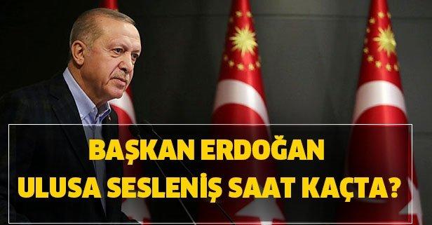 Başkan Erdoğan ulusa sesleniş saat kaçta?