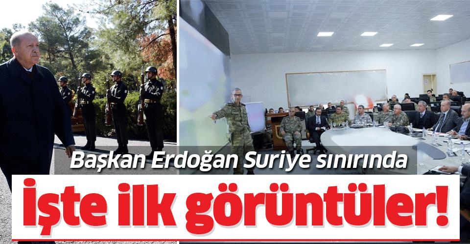 Son dakika: Başkan Erdoğan Suriye sınırında! İşte ilk görüntüler