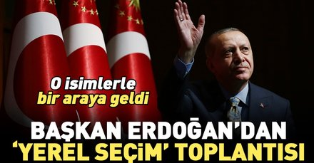 """Son dakika: Başkan Erdoğan'dan """"yerel seçim"""" toplantısı"""