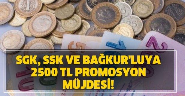 SGK, SSK ve Bağkur'luya 2500 TL promosyon müjdesi!