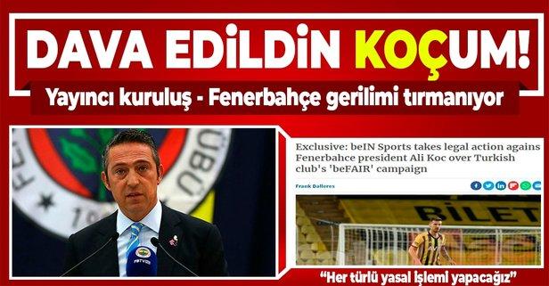 beIN Sports'tan Ali Koç'a dava!