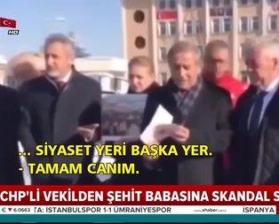 CHP'li vekilden şehit babasına küfür!
