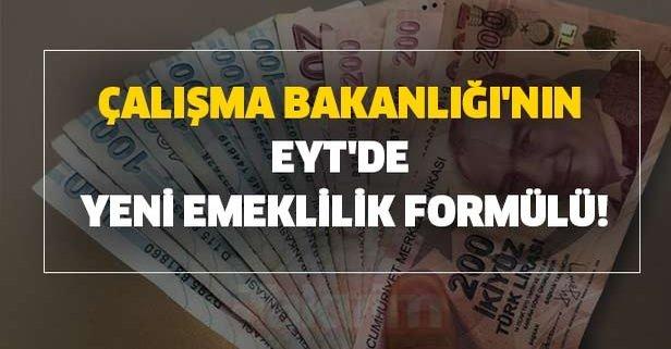 Çalışma ve Maliye Bakanlığı'nın EYT'de yeni emeklilik formülü!