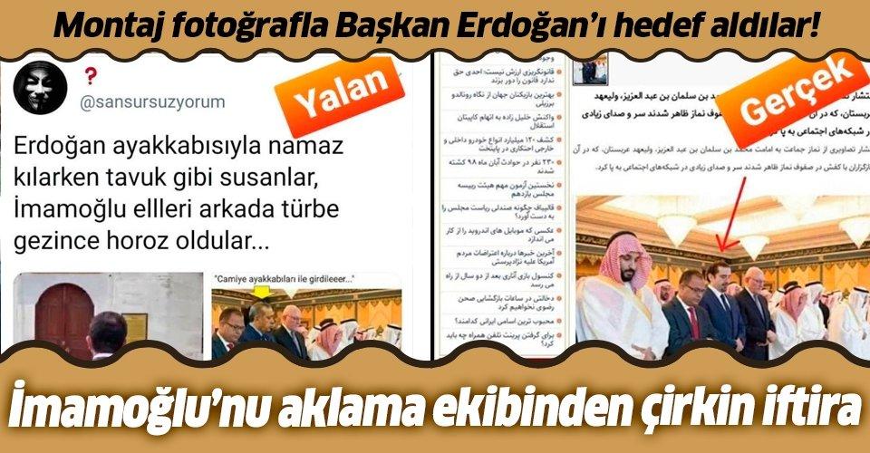 CHP'li İmamoğlu'nu aklama ekibinden çirkin iftira! Montaj fotoğrafla Başkan Erdoğan'ı hedef aldılar