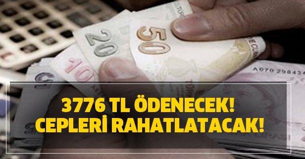3776 TL ödenecek! Cepleri rahatlatacak!