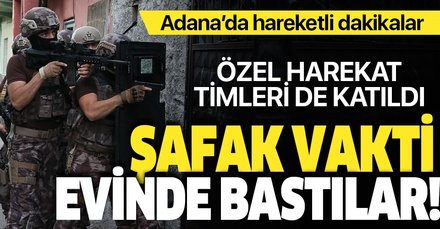 Son dakika: Adana'da şafak vakti DEAŞ operasyonu