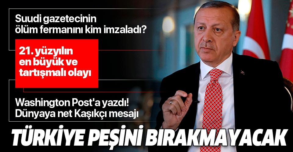 Son dakika: Başkan Erdoğan Washington Post'a yazdı! Dünyaya flaş Kaşıkçı mesajı