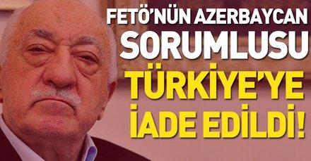 FETÖ'nün Azerbaycan'daki sorumlusu Türkiye'ye iade edildi