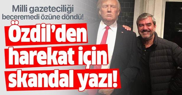 Milli gazeteci numarası yapan Yılmaz Özdil özüne döndü! Harekat hakkında skandal yazı!