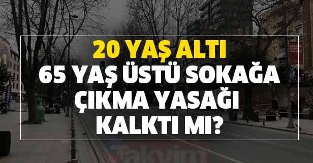 20 yaş altı 65 yaş üstü sokağa çıkma yasağı kalkacak mı?