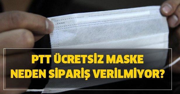 PTT ücretsiz maske neden sipariş verilmiyor?