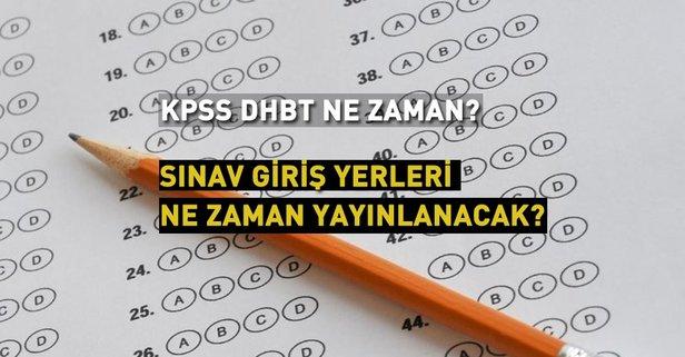 KPSS DHBT sınav giriş yerleri ne zaman açıklanacak?