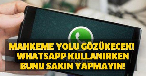 Mahkeme yolu gözükecek! Whatsapp kullanırken bunu sakın yapmayın!