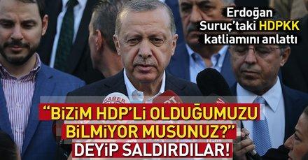 Cumhurbaşkanı Erdoğandan Suruçtaki hain saldırıyı anlattı