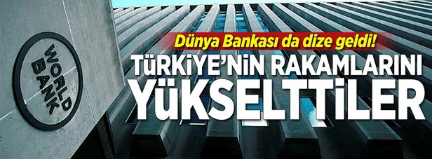 Dünya Bankası Türkiyenin rakamlarını yükseltti