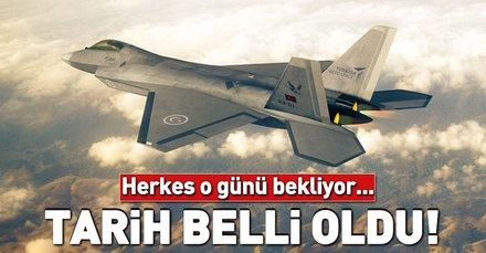 Milli savaş uçağının havalanacağı tarih belli oldu!
