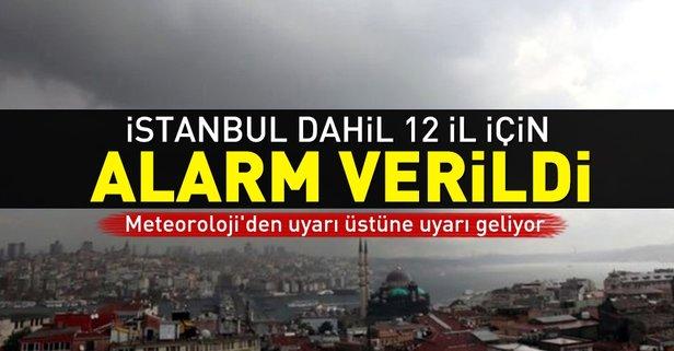İstanbul dahil 12 il için alarm verildi!