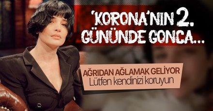 Gonca Vuslateri son halini paylaştı! 'Korona'nın 2. gününde Gonca Vuslateri: İnsana ağrıdan ağlamak geliyor lütfen kendinizi koruyun