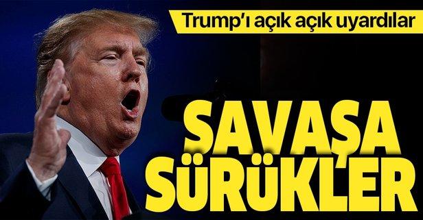 Trump'ı uyardılar! ABD'yi savaşa sürükler