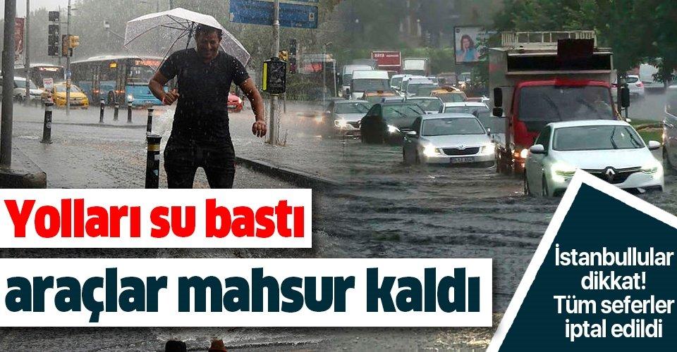 SON DAKİKA! İstanbul'da beklenen sağanak başladı: Yolları su bastı, araçlar mahsur kaldı