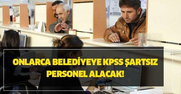 Onlarca belediyeye KPSS şartsız personel alacak! İşte ilanlar