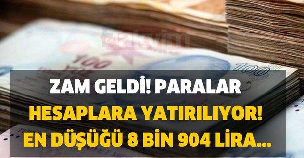 Zam geldi! Paralar hesaplara yatırılıyor! En düşüğü 8 bin 904 lira...