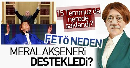 FETÖ neden Meral Akşener'i destekledi?